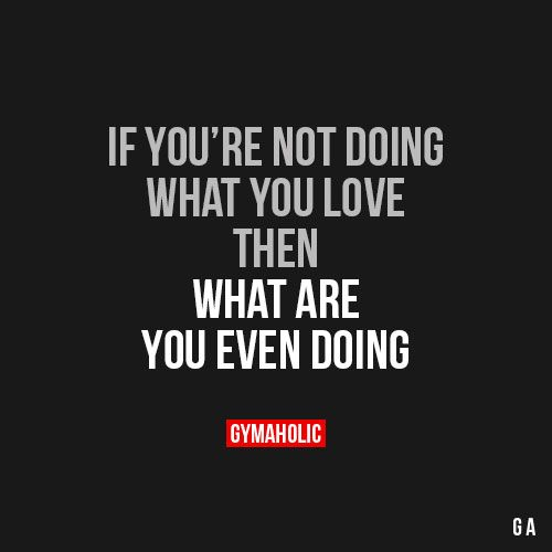 If You're Not Doing What You Love