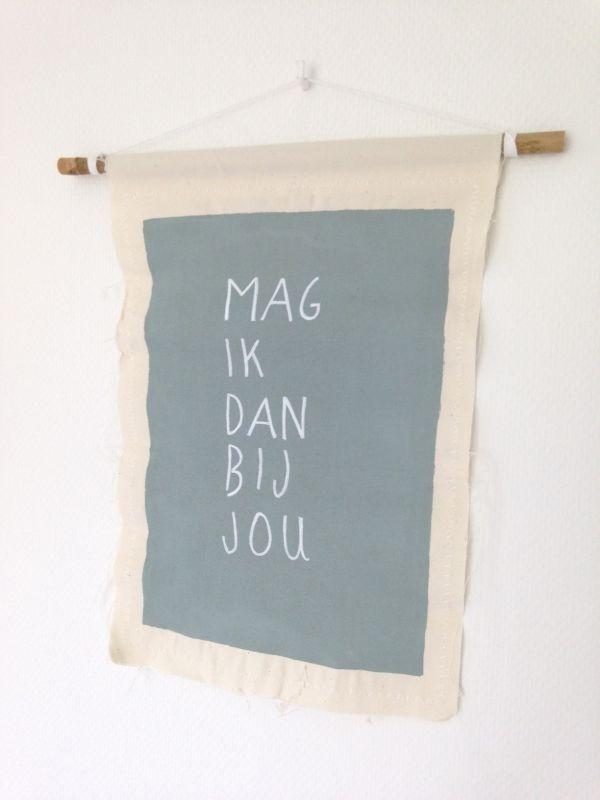 Mag ik dan bij jou | A3 canvas doek Prachtige tekst op canvas doek met een ophangsysteem van bamboe en wit koord.      Handmade     Materiaal: dunne canvas katoen, bamboestok en wit koord om het linnen doek op te hangen     Afmeting: A3  - € 16,95