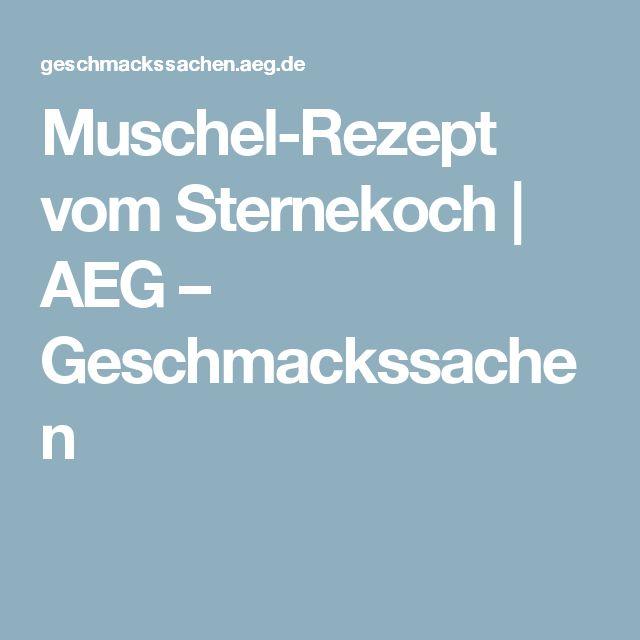 Muschel-Rezept vom Sternekoch   AEG – Geschmackssachen