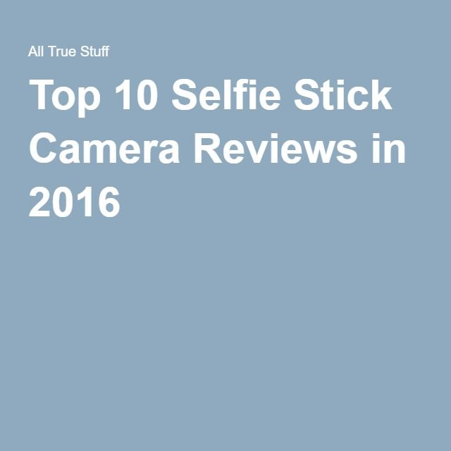 Top 10 Selfie Stick Camera Reviews in 2016