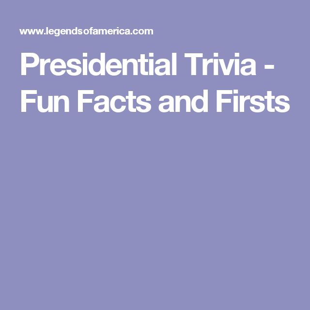 Presidential Trivia - Fun Facts and Firsts