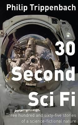 30 Second Sci Fi, Three Hundred and Sixty-Five Stories of a Science Fictional Na