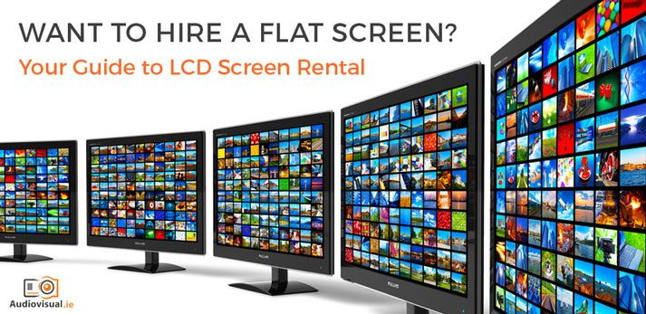 Flat Screen Hire Guide - Audio Visual Dublin