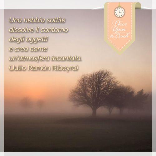 """""""Una nebbia sottile dissolve il contorno degli oggetti e crea come un'atmosfera incantata."""" (Julio Ramón Ribeyro)  www.librierecensioni-blog.it"""