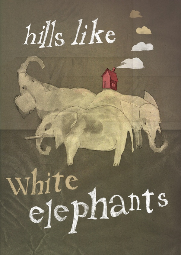 Hills Like White Elephants  Ernest Hemingway  crazy story( iceberg theory)figure out what its Really about.