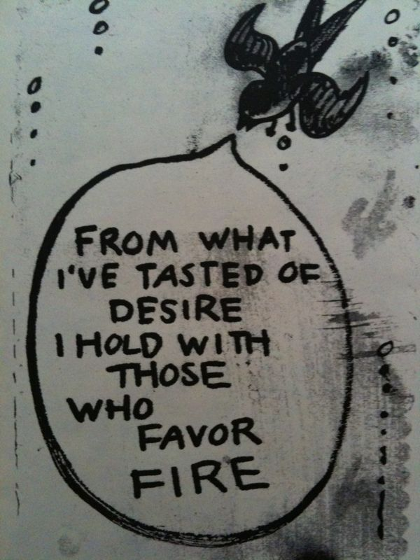 """""""I hold with those who favor fire"""" -Robert Frost"""