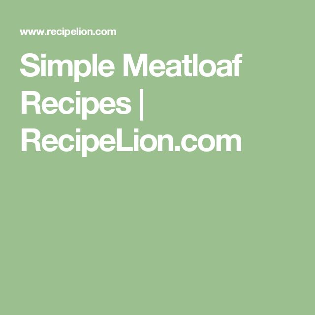 Simple Meatloaf Recipes | RecipeLion.com