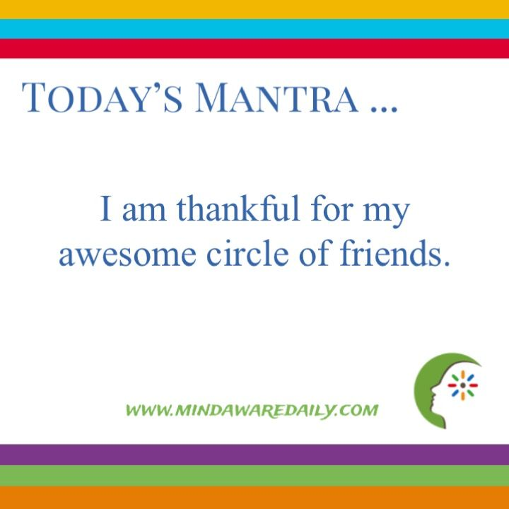 Today's #Mantra. . . I am thankful for my awesome circle of friends.  #affirmation #trainyourbrain #ltg  Would you like these mantras in your email inbox?  Click here: