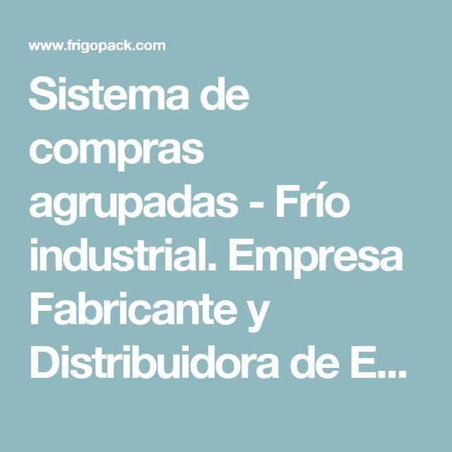 Sistema de compras agrupadas - Frío industrial. Empresa Fabricante y Distribuidora de Equipos de Refrigeración. Tienda Online de Venta por Internet.