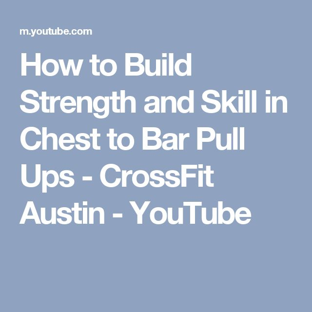 How to Build Strength and Skill in Chest to Bar Pull Ups - CrossFit Austin - YouTube