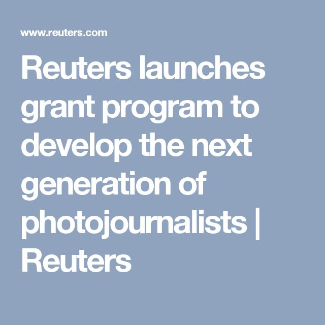Reuters launches grant program to develop the next generation of photojournalists | Reuters