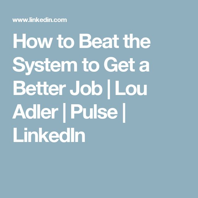 How to Beat the System to Get a Better Job | Lou Adler | Pulse | LinkedIn