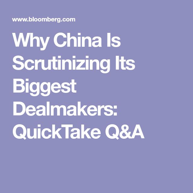 Why China Is Scrutinizing Its Biggest Dealmakers: QuickTake Q&A