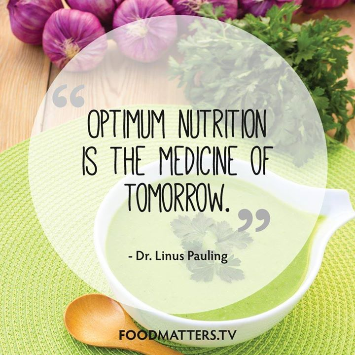 """Optimum nutrition is the medicine of tomorrow."" - Dr. Linus Pauling   www.foodmatters.tv"