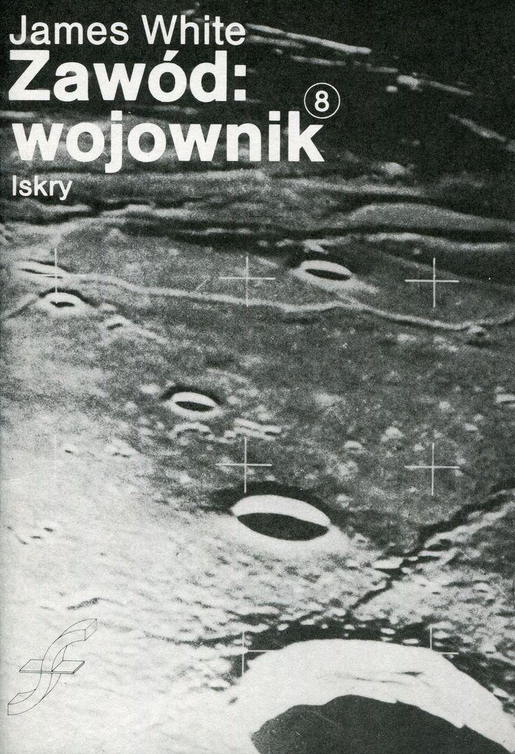 """""""Zawód: wojownik"""" James White Translated by Blanka Kuczborska Cover by Michał Piekarski Book series Zeszyty Fantastyczno-Naukowe Published by Wydawnictwo Iskry 1986"""
