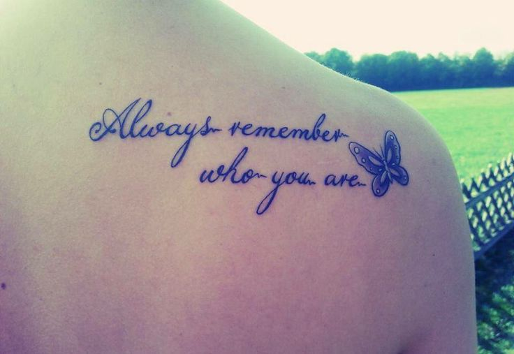 Always remember who you are and stay true to yourself for Remember who you are tattoo