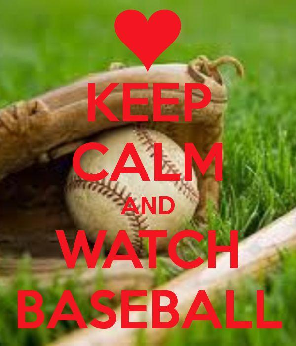 Keep calm and watch baseball.