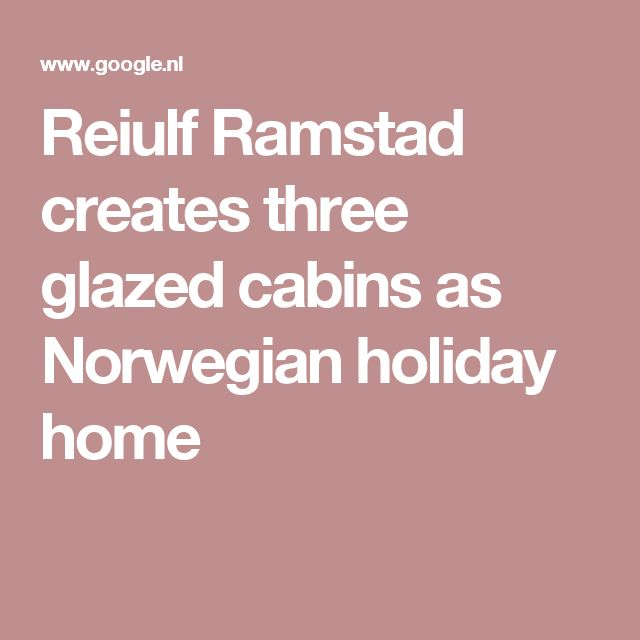 Reiulf Ramstad creates three glazed cabins as Norwegian holiday home