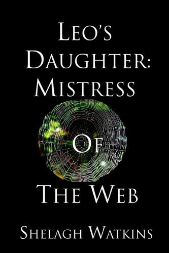 """Leo's Daughter: Mistress of the Web by Shelagh Watkins. In this corporate world fantasy based on Greek Mythology, two stories are combined into one: the mythological story of how Athena was born fully grown and sprang from the head of Zeus and the story of Arachne who was turned into a spider by the goddess, Athena.     Comments from readers:    """"I truly enjoyed your story! I really loved the underlying references to the Greek gods. http://www.amazon.com/dp/B00A9HNM90/"""
