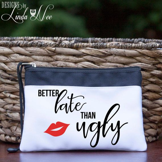 Better Late Than Ugly Cosmetic Bag, Ugly Makeup Bag, Funny Quote Bag, Bridesmaid Gift Bag, Bridal Party Gift, Bride to Be Cosmetic Bag CBS1