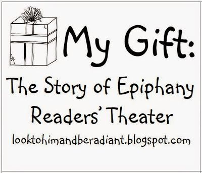 My Gift- The Story of Epiphany, a readers' theater.  Great in a classroom or CCD program for Advent or Christmas