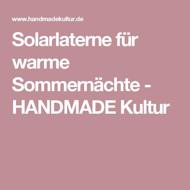 Solarlaterne für warme Sommernächte - HANDMADE Kultur