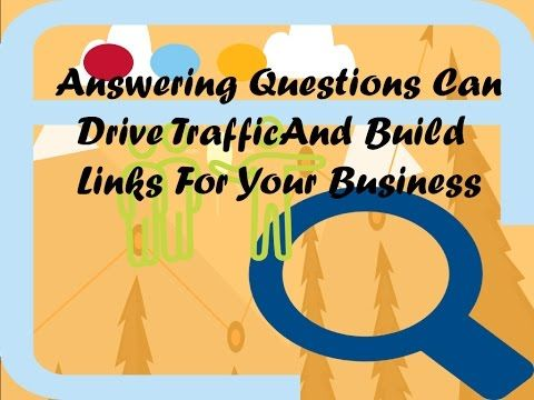 Answering Questions Can Drive Traffic And Build Links For Your Business