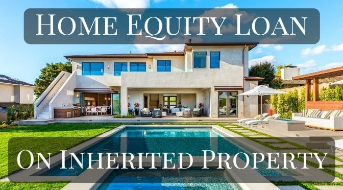 Home Equity Loan On Inherited Property Inherited A House With No Mortgage Home Equity Loan Buying Property Home Equity