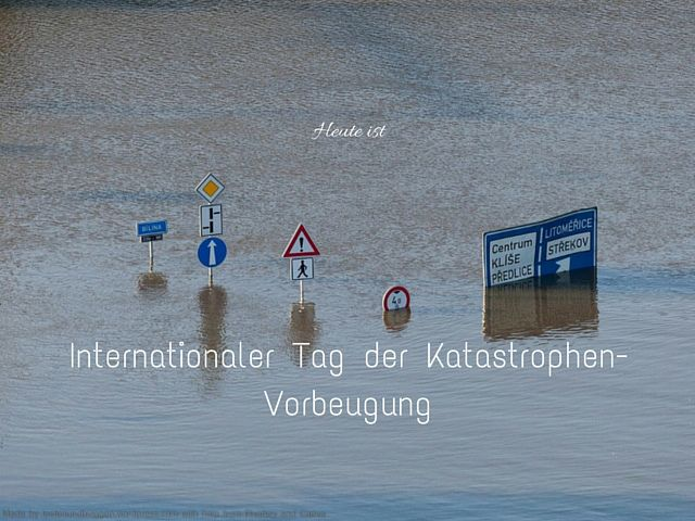 Heute ist: Internationaler Tag der Katastrophenvorbeugung