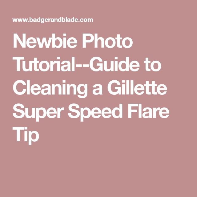 Newbie Photo Tutorial--Guide to Cleaning a Gillette Super Speed Flare Tip