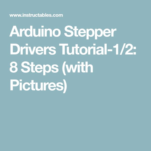 Arduino Stepper Drivers Tutorial-1/2: 8 Steps (with Pictures)