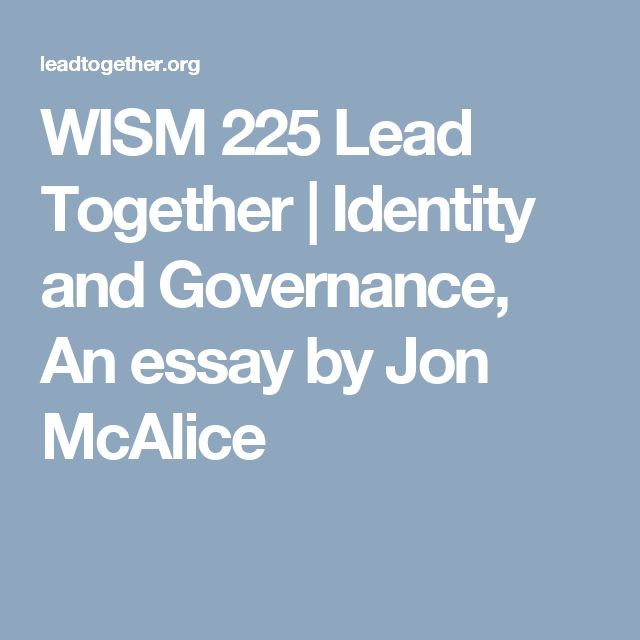 WISM 225 Lead Together |   Identity and Governance, An essay by Jon McAlice