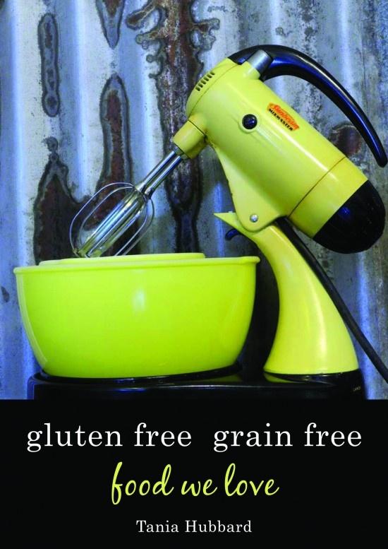 Tania Hubbard's Gluten Free Grain Free Cookbook