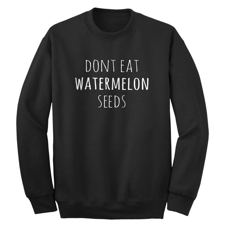 Don't Eat Watermelon Seeds Adult Crewneck Sweatshirt