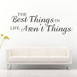 Best things in life!  The best things in life aren't things. Dekorera hemmet med ett unikt och motiverande väggdekor och ge det en snygg touch.  Län till produkt: http://www.feelhome.se/produkt/best-things-in-life/  #Homedecoration #art #interior #design #Walldecor #väggdekor #interiordesign #Vardagsrum #Kontor #Modernt #vägg #inredning #inredningstips #heminredning #citat #motivation #ärlighet #livet #sanning