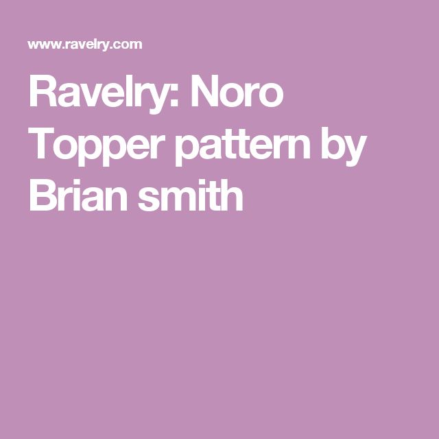 Ravelry: Noro Topper pattern by Brian smith