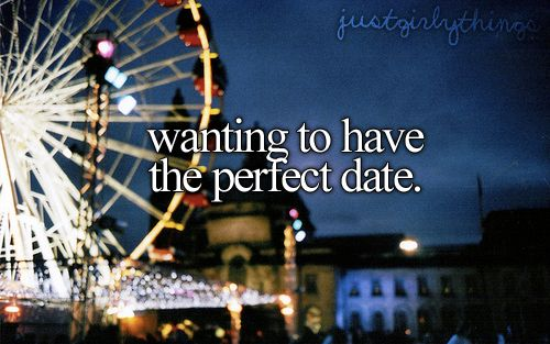 Hmmm... what would be my idea of a perfect date? Im thinking just a simple movie