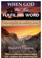When God Did Not Fulfil His Word: A Flash of a Thought, a Lingering Paradox or a Permanent Verdict?, an ebook by Daniel O. Ogweno at Smashwords