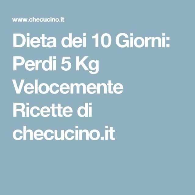 Dieta dei 10 Giorni: Perdi 5 Kg Velocemente Ricette di checucino.it