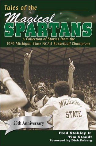 Tales of the Magical Spartans: A Collection of Stories from the 1979 Michigan State NCAA Basketball Champions