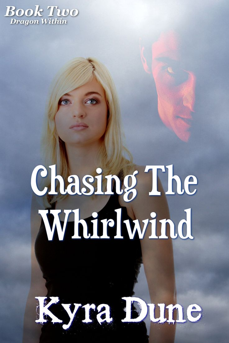 Chasing The Whirlwind (Dragon Within Book Two) by Kyra Dune
