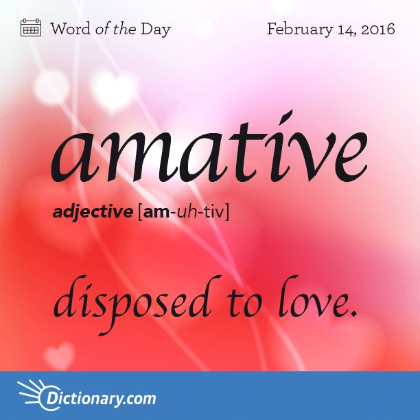 Dictionary Coms Word Of The Day Amative Disposed To Love