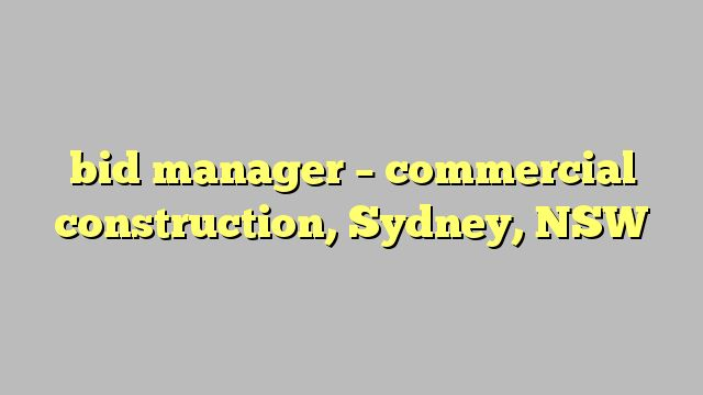 bid manager - commercial construction, Sydney, NSW