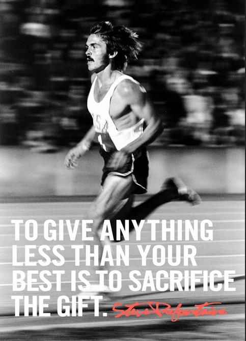 To give anything less than your best is to #sacrifice the gift.  - Steve #Prefontaine  #motivation