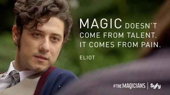 The Magicians | Eliot | reminds me of  Rumple saying: Magic always comes with a price