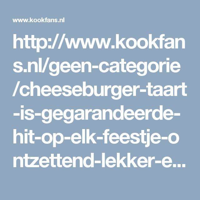 http://www.kookfans.nl/geen-categorie/cheeseburger-taart-is-gegarandeerde-hit-op-elk-feestje-ontzettend-lekker-en-heel-makkelijk-om-maken/