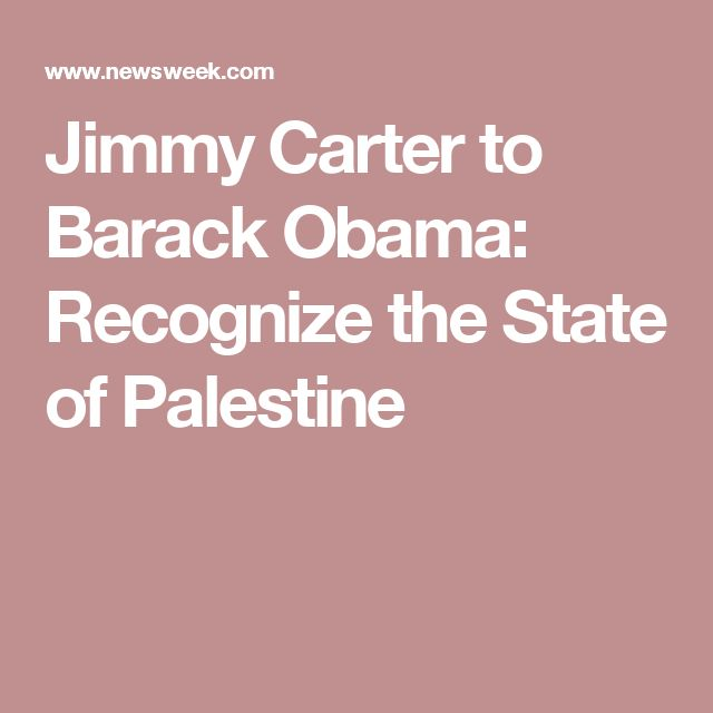 Jimmy Carter to Barack Obama: Recognize the State of Palestine