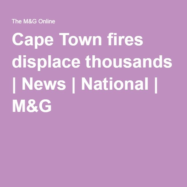 Cape Town fires displace thousands | News | National | M&G