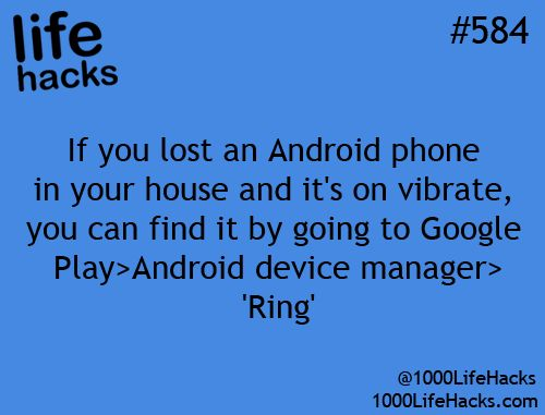 From another pinner: I tried this and it worked I had to get the app but so worth it. It showed me where my phone was on the map then rang loud til I hit the power button. And yes my phone was on vibrate. -Glo