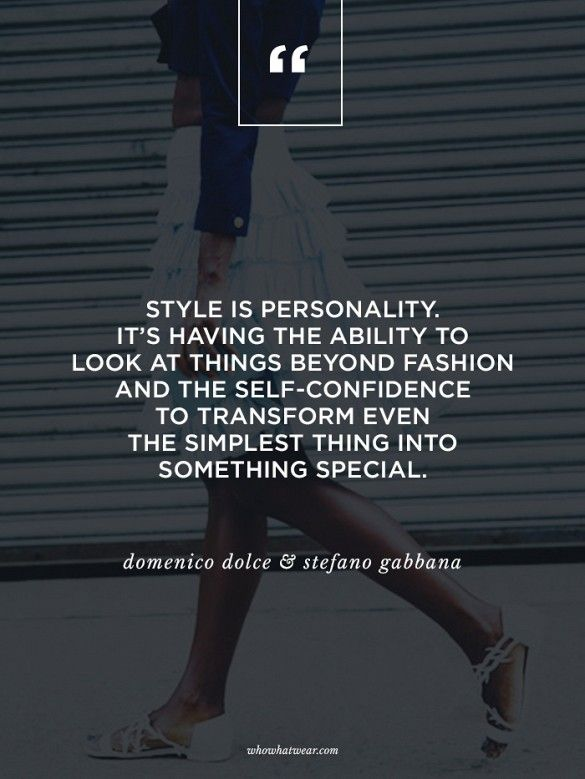 """Style is personality. It's having the ability to look at things beyond fashion and self-confidence to transform into something special."" - Domenico Dolce & Stefano Gabbana  #WWWQuotesToLiveBy"